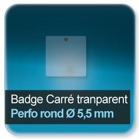 Badge Carré plastique transparent + perforé rond 5,5mm