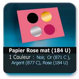 Emballage (Coffret, Boîte, carton, colis et etuis) Papier  Rose mat (184 U) - Impression Recto - Noir ou pantone Or (871 C ) ou Argent (877 C) ou Rose (184 U)